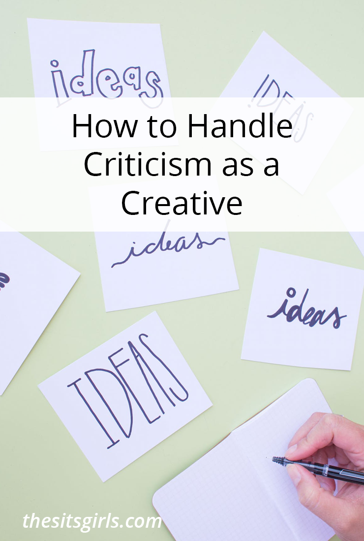 You can't make a living as a creative if you don't put your creations out there for people to see. You have to learn how to handle criticism.