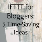 IFTTT for Bloggers: 5 Time-Saving Ideas