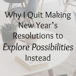 Why I Quit Making New Year's Resolutions to Explore Possibilities Instead