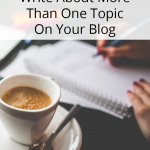 How To Successfully Write About More Than One Topic On Your Blog