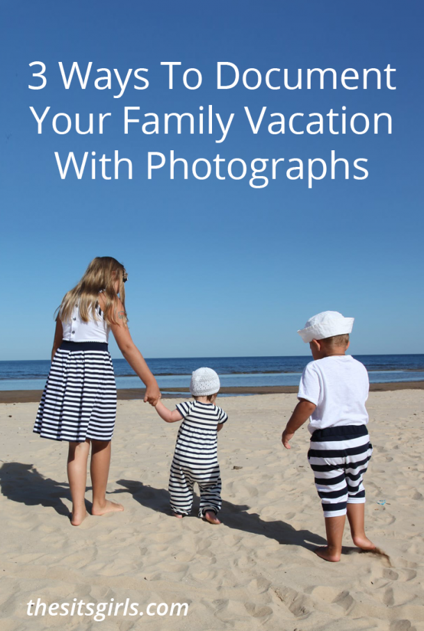 3 Ways To Document Your Family Vacation With Photos