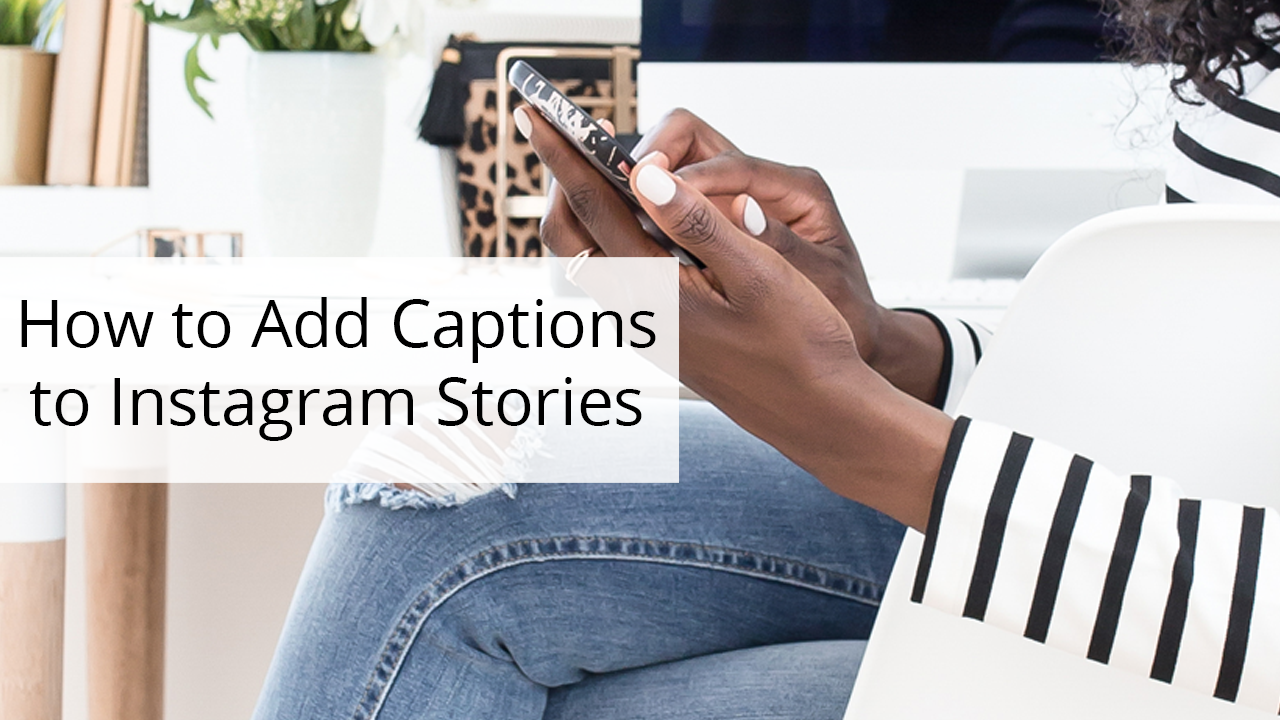 How to Add Captions to Instagram Stories